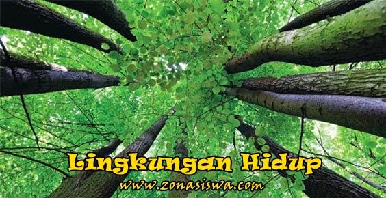 Lingkungan Hidup, Penjelasan Lengkap tentang Lingkungan Hidup, Pengertian Lingkungan Hidup, Pemanfaatan Lingkungan Hidup, Kerusakan Lingkungan Hidup, Pelestarian Lingkungan Hidup. | www.zonasiswa.com