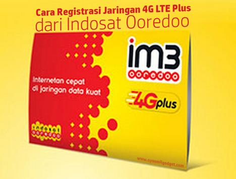Cara Registrasi Jaringan 4G LTE Plus dari Indosat Ooredoo