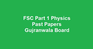 FSC Part 1 Physics Past Papers BISE Gujranwala Board Download All Past Years