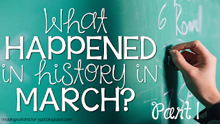 http://musingsofahistorygal.blogspot.com/2016/03/today-in-history-march-part-1.html