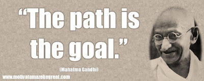 "Mahatma Gandhi Inspirational Quotes Explained: ""The path is the goal."""