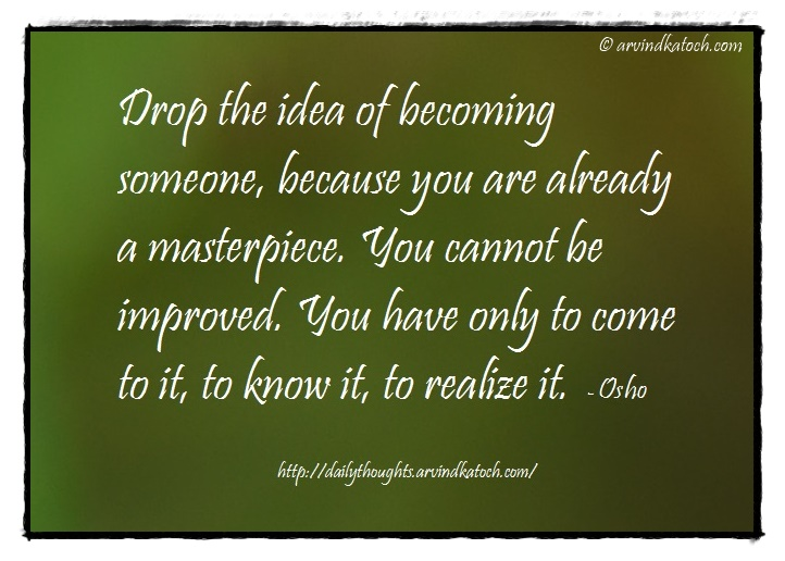 Thought Of The Day With Meaning Drop The Idea Of Becoming Someone Osho Quote Best Daily