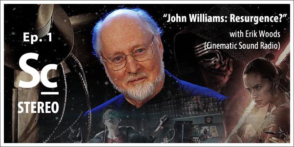 Soundcast Stereo (Episode 1) - John Williams: Resurgence?