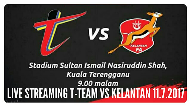 Live Streaming T-Team vs Kelantan 11 Julai 2017 Liga Super