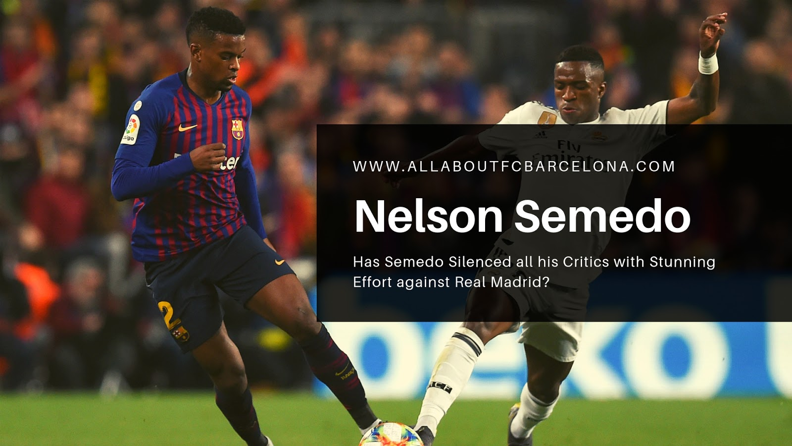 Has Semedo Silenced all his Critics with Stunning Effort against Real? #NelsonSemedo #Barca