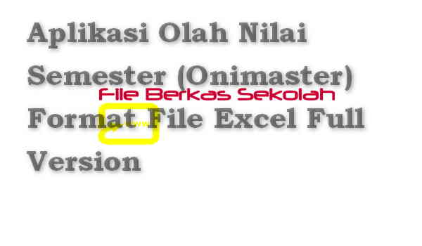 Download Aplikasi Olah Nilai Semester (Onimaster) Format File Excel Full Version