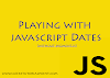 Playing with Javascript Date Object ( Without Moment.js ) (Part 1)