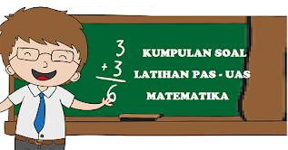 Latihan Soal dan Jawaban Soal UAS - PAS Matematika SD - MI Kelas 6 Semester 1