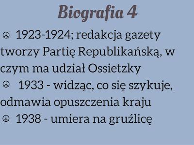 1. 1923-1924; redakcja gazety tworzy Partię Republikańską, w czym ma udział Ossietzky 2. 1933 - widząc, co się szykuje, odmawia opuszczenia kraju 3.1938 - umiera na gruźlicę