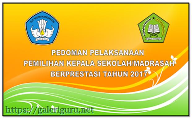 Juknis pemilihan kepala sekolah berprestasi SD-SMP-SMA sederajat tahun 2017