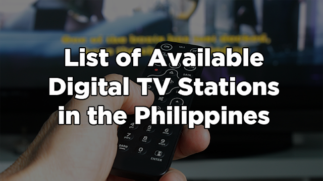 Check The List of Available Digital TV Stations in the Philippines As Of 2018