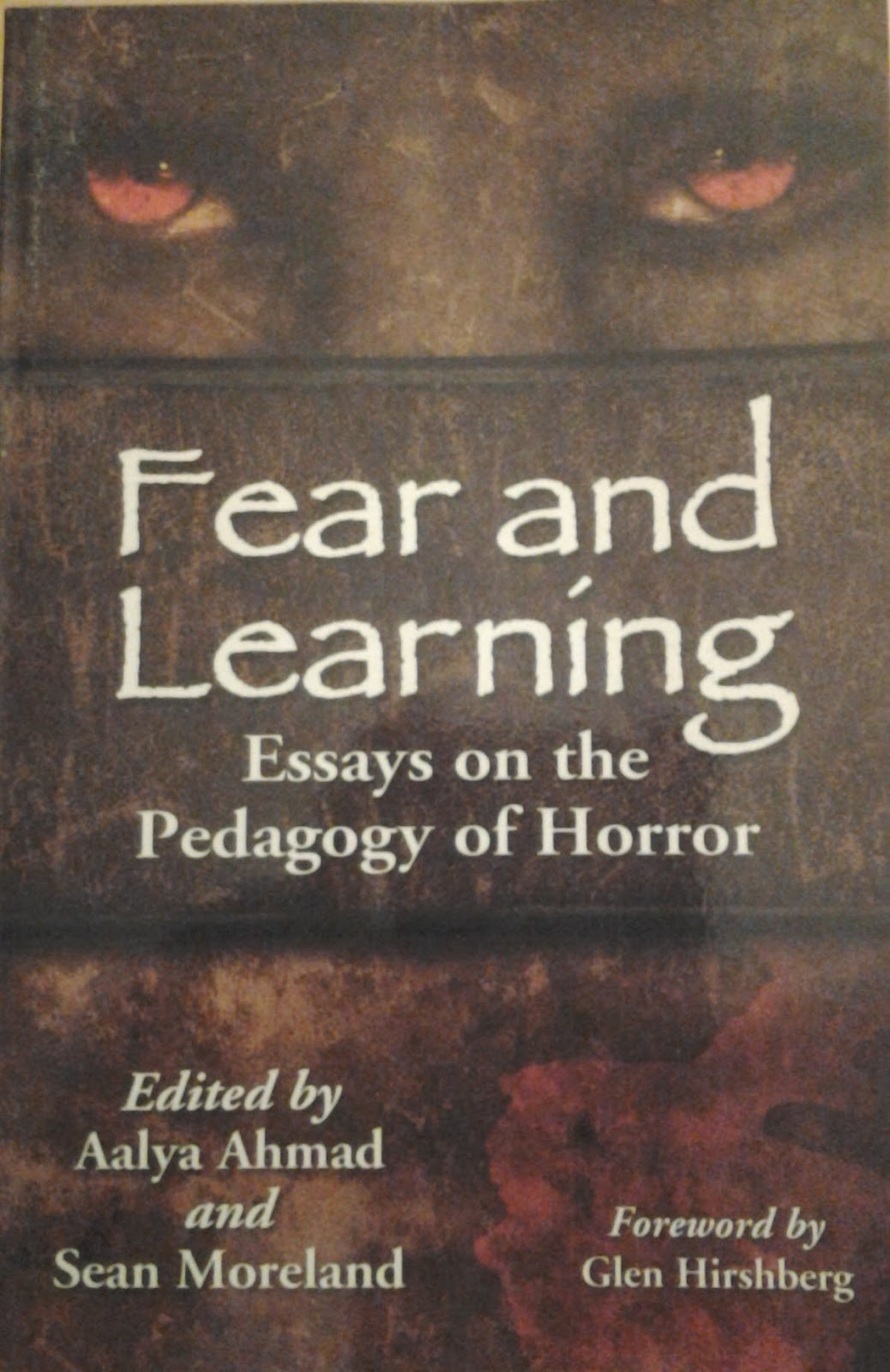 Fear and Learning: Essays on the Pedagogy of Horror edited by Aalya Ahmad and Sean Moreland, McFarland Books