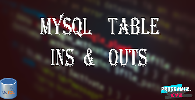 MySQL Table Ins & Outs