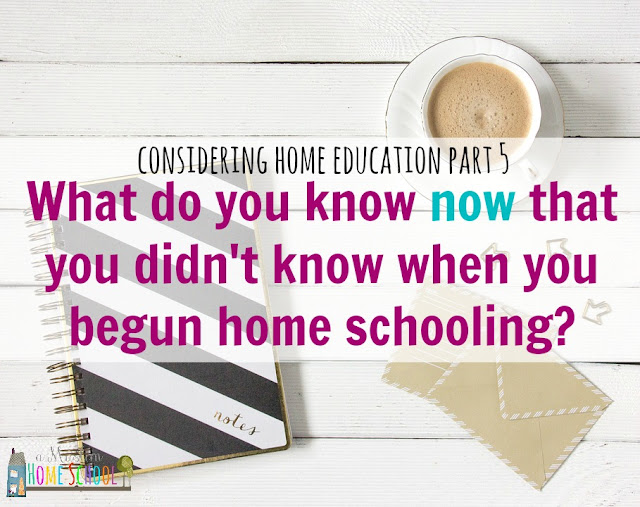 what do you know now that you didn't know when you began home schooling?