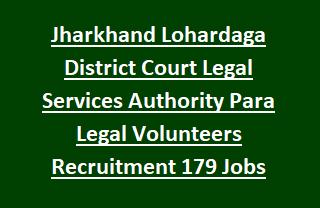 Jharkhand Lohardaga District Court Legal Services Authority Para Legal Volunteers Recruitment 179 Govt Jobs Notification 2017