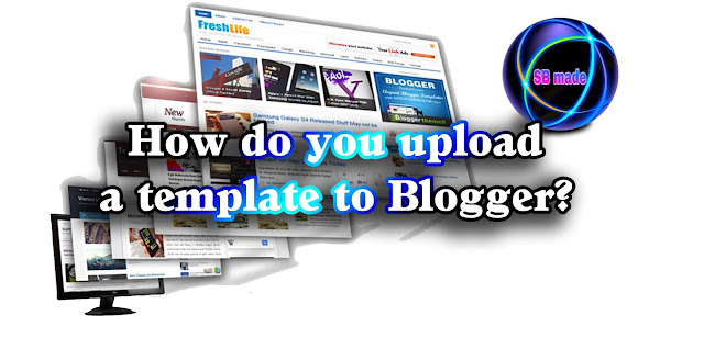 How do you upload a template to Blogger?