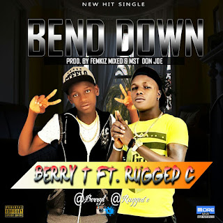"MUSIC: Berry T – ""Bend Down"" ft. Rugged C"