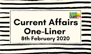 Current Affairs One-Liner: 8th February 2020
