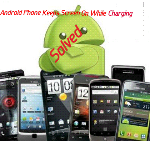 Android Phone Keeps Screen On While Charging Problem Ko Fix Kaise Kare