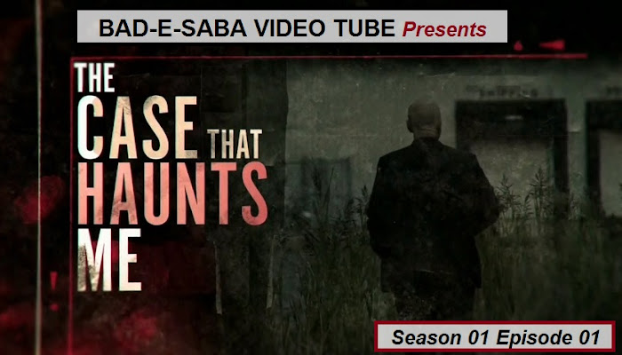BAD-E-SABA Presents - The Case That Haunts Me Season 1 Episode 1 Watch Online