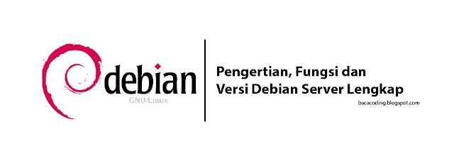 Pengertian Fungsi dan Versi Debian Server Lengkap