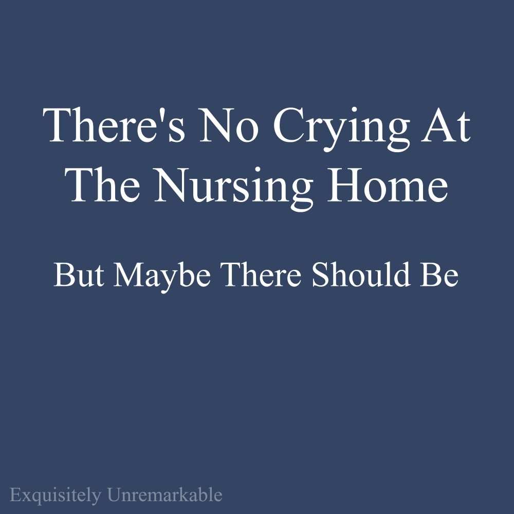Nursing home visits are sad and sometimes it's hard to know how to behave