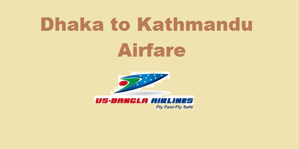 Dhaka to Kathmandu US Bangla Airlines Flight Ticket Price