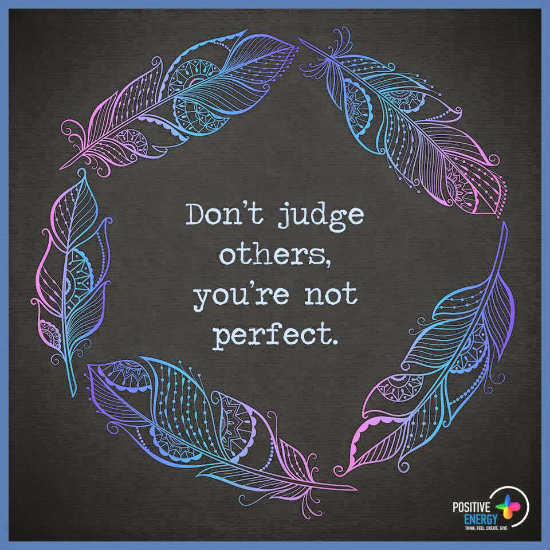 Stop Judging Others You Are Not Perfect Judging Quotes 101 Quotes