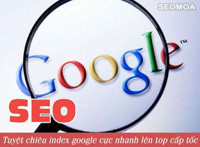 9  tuyệt chiêu Index Google cực nhanh lên top cấp tốc