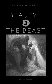 Jessica G.Rabbit - Beauty & The Beast : An Erotic Re-telling