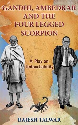 Book Review : Gandhi, Ambedkar And The Four Legged Scorpion A Play On Untouchability - Rajesh Talwar