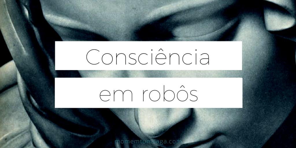 Como saber se um robô é consciente?