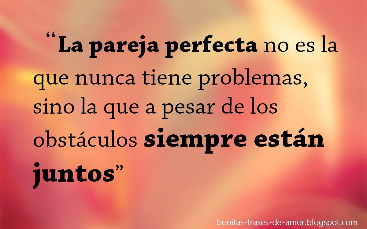 Bonitas Frases De Amor La Pareja Perfecta No Es La Que Nunca Tiene