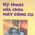 SÁCH SCAN - Kỹ thuật sửa chữa máy công cụ (Lưu Văn Nhang)