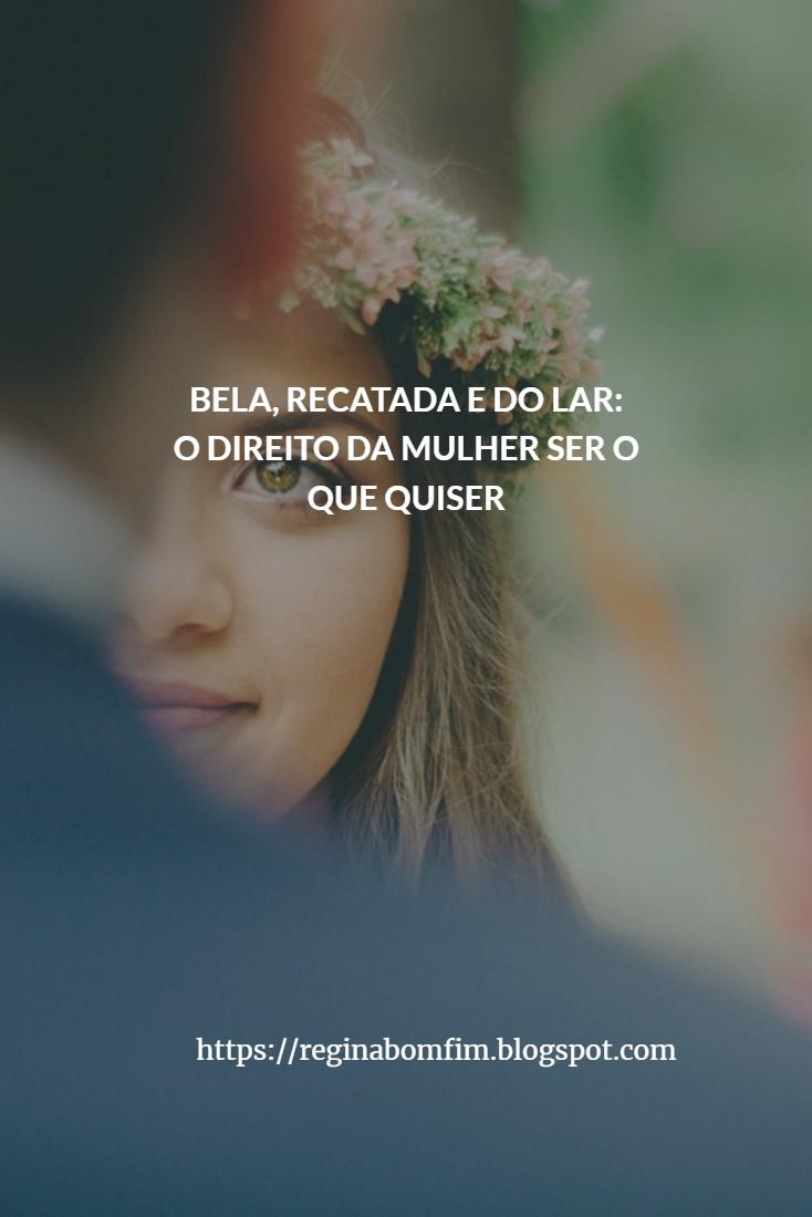 BELA, RECATADA E DO LAR