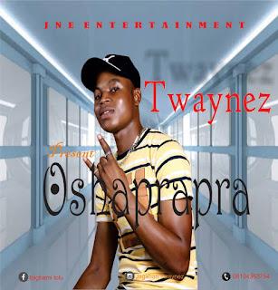 """[Music] TwAynez –  """"OshAprapra"""""""