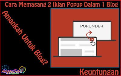 Cara Memasang 2 Iklan Popup Dalam Satu Blog [Amankan Untuk Blog?]