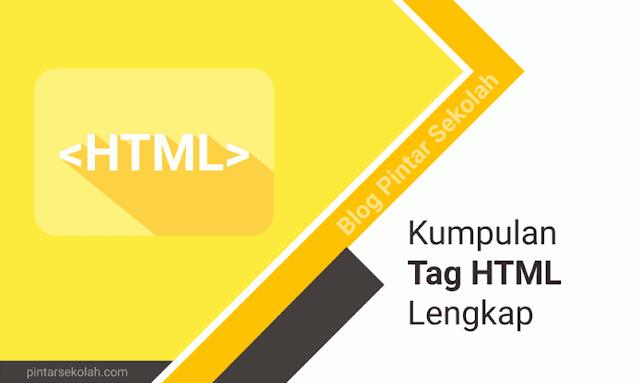 Kumpulan Tag HTML Lengkap Dengan Penjelasannya Pintar Sekolah