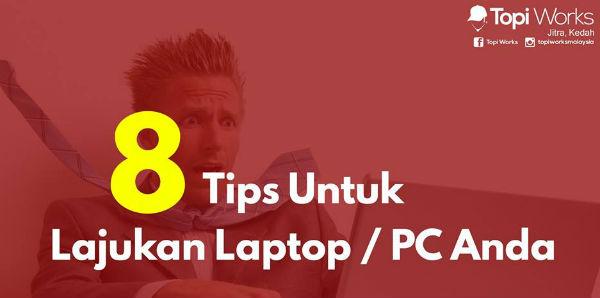 8 Tips Untuk Lajukan PC Atau Laptop Anda