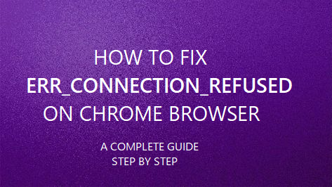 How to Fix ERR_CONNECTION_REFUSED