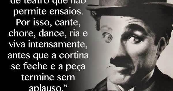 Charles Chaplin Frases A Vida é Uma Peça De Teatro: A VIDA É UMA PEÇA DE TEATRO - Charles Chaplin
