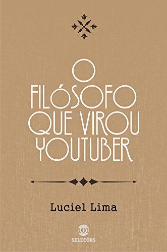 O filósofo que virou youtuber - Luciel Lima