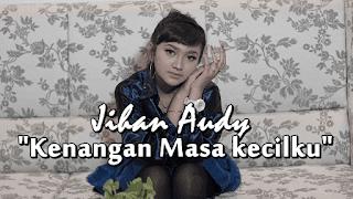 Lirik Lagu Kenangan Masa Kecilku - Jihan Audy