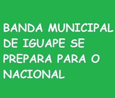 BANDA MUNICIPAL DE IGUAPE SE PREPARA PARA O NACIONAL