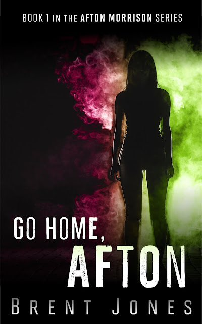 Go Home, Afton (The Afton Morrison Series Book 1) by Brent Jones