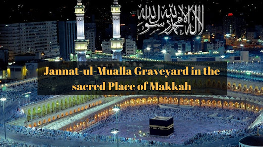 Jannat-ul-Mualla Graveyard in the sacred Place of Makkah