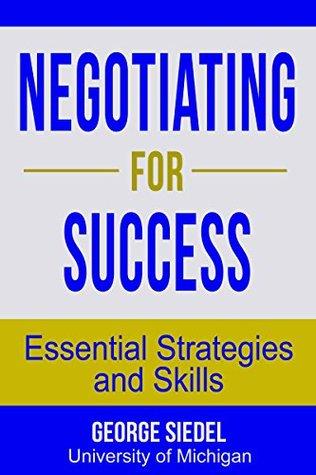 Negociar, ruta hacia el éxito: Estrategias y habilidades esenciales – George Siedel