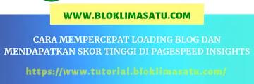 Cara Mempercepat Loading Blog dan Mendapatkan Skor Tinggi di PageSpeed Insights
