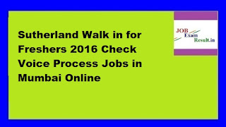 Sutherland Walk in for Freshers 2016 Check Voice Process Jobs in Mumbai Online