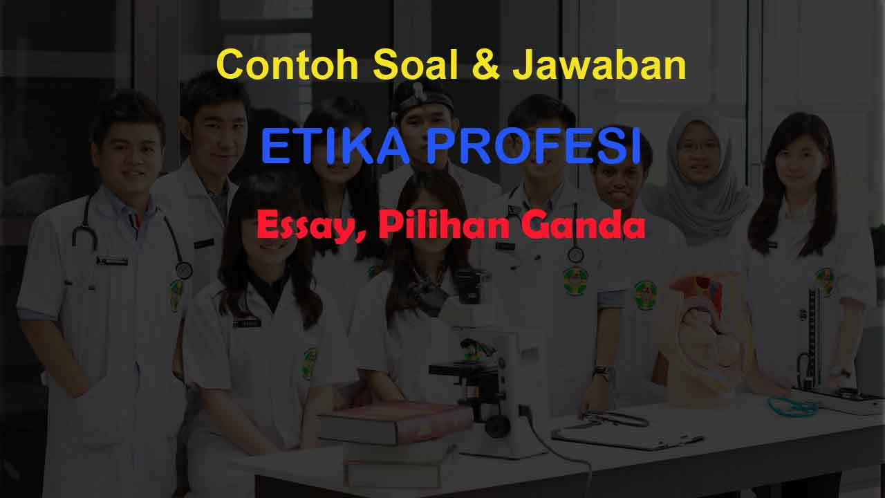 60 Contoh Soal Etika Profesi Kelas 10 Jawaban Essay Pilgan Muttaqin Id
